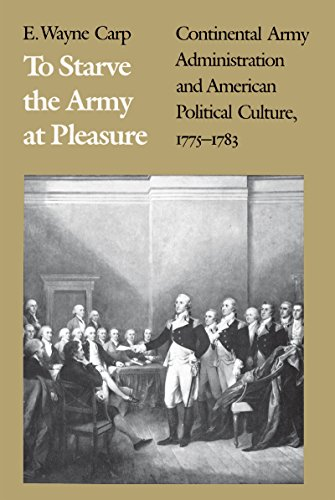 9780807842690: To Starve the Army at Pleasure: Continental Army Administration and American Political Culture, 1775-1783