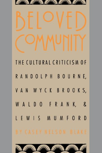 Beloved Community: The Cultural Criticism of Randolph Bourne, Van Wyck Brooks, Waldo Frank, and ...