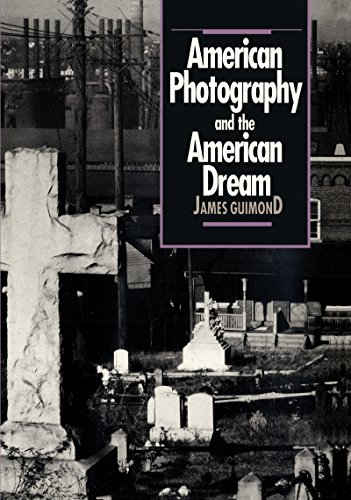 American Photography and the American Dream (Cultural Studies of the United States): James Guimond