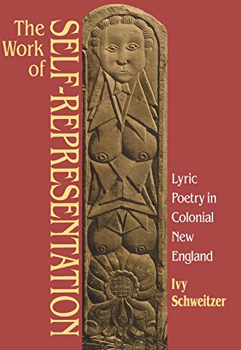 The Work of Self-Representation: Lyric Poetry in Colonial New England (Gender and American Culture)...