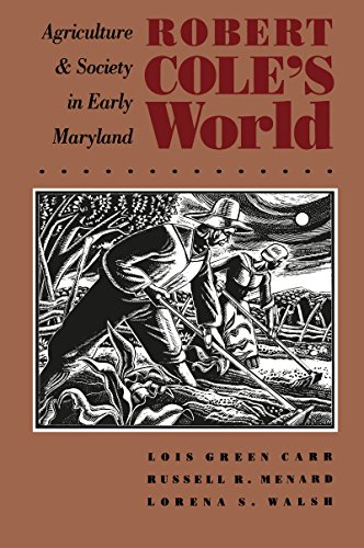 9780807843413: Robert Cole's World: Agriculture and Society in Early Maryland (Published by the Omohundro Institute of Early American History and Culture and the University of North Carolina Press)