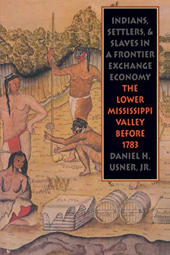 9780807843581: Indians, Settlers, and Slaves in a Frontier Exchange Economy: The Lower Mississippi Valley Before 1783