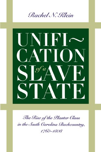9780807843697: Unification of a Slave State: The Rise of the Planter Class in the South Carolina Backcountry, 1760-1808 (Published by the Omohundro Institute of ... and the University of North Carolina Press)