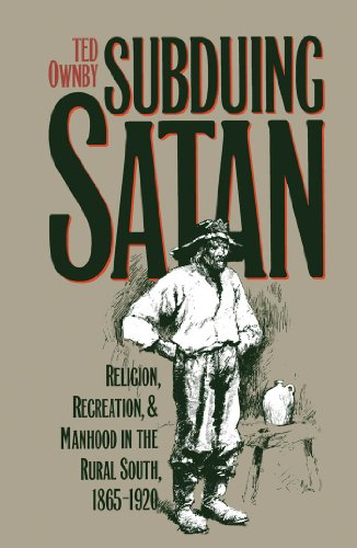 9780807844298: Subduing Satan: Religion, Recreation, and Manhood in the Rural South, 1865-1920 (Fred W. Morrison Series in Southern Studies)