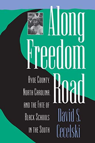 9780807844373: Along Freedom Road: Hyde County, North Carolina, and the Fate of Black Schools in the South