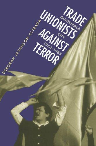 9780807844403: Trade Unionists Against Terror: Guatemala City, 1954-1985