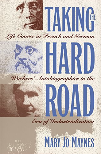 9780807844977: Taking the Hard Road: Life Course in French and German Workers' Autobiographies in the Era of Industrialization