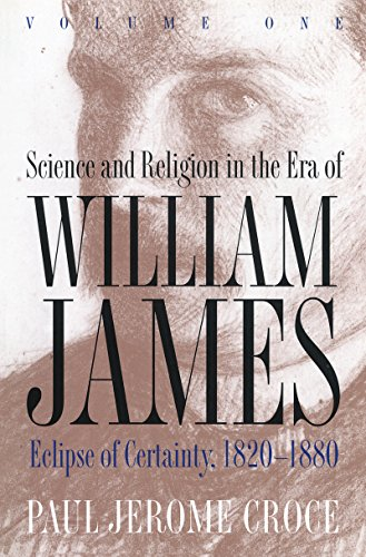 Science and Religion in the Era of William James: Eclipse of Certainty, 1820-1880 Volume 1 (...