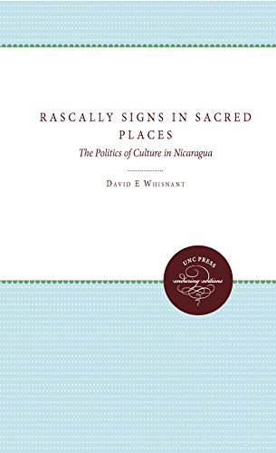 9780807845233: Rascally Signs in Sacred Places: The Politics of Culture in Nicaragua (H. Eugene and Lillian Youngs Lehman Series)