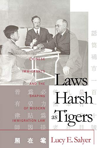 9780807845301: Laws Harsh As Tigers: Chinese Immigrants and the Shaping of Modern Immigration Law (Studies in Legal History)