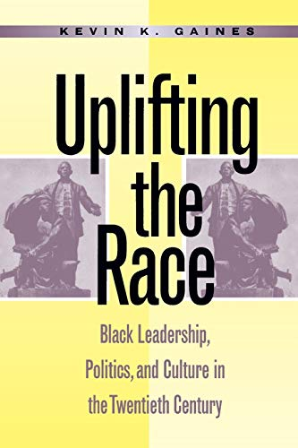 9780807845431: Uplifting the Race: Black Leadership, Politics, and Culture in the Twentieth Century