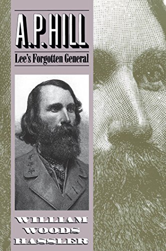 A. P. Hill: Lee's Forgotten General: Hassler, William W.