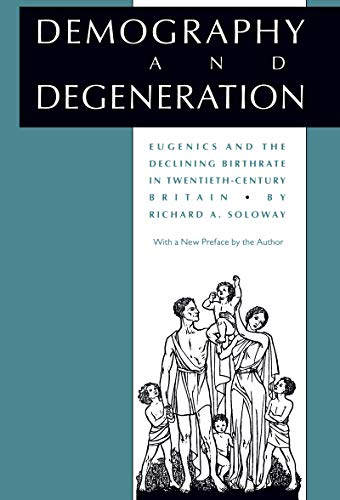 Demography and Degeneration. Eugenics and the Declining Birthrate in Twentieth-Century Britain: ...