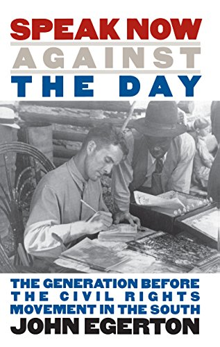 Speak Now Against the Day: The Generation Before the Civil Rights Movement in the South (Chapel Hill Books) (9780807845578) by John Egerton