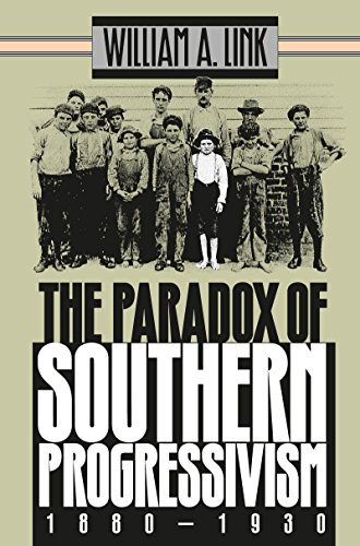 The Paradox of Southern Progressivism, 1880-1930 (Fred W. Morrison Series in Southern Studies) (9780807845899) by William A. Link