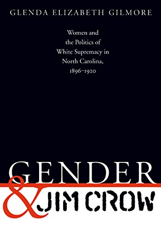 Gender and Jim Crow: Women and the Politics of White Supremacy in North Carolina, 1896-1920 (Gender and American Culture) (0807845965) by Glenda Elizabeth Gilmore