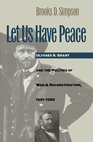Let Us Have Peace: Ulysses S. Grant and the Politics of War and Reconstruction, 1861-1868 (Civil War America) (0807846295) by Simpson, Brooks D.
