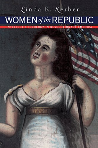 Women of the Republic: Intellect and Ideology in Revolutionary America (Published for the Omohundro Institute of Early American History and Culture, Williamsburg, Virginia) (0807846325) by Kerber, Linda K.