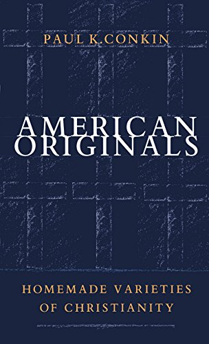 American Originals: Homemade Varieties of Christianity (Paperback): Paul Keith Conkin