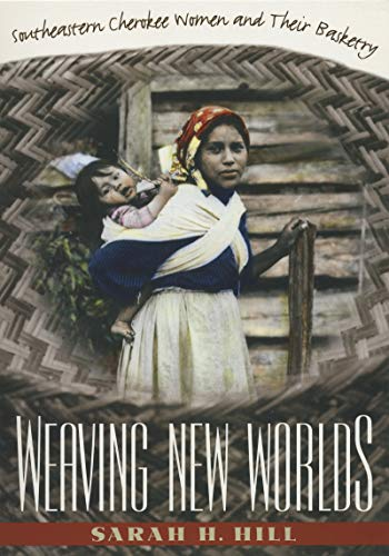 9780807846506: Weaving New Worlds: Southeastern Cherokee Women and Their Basketry (And Government; 5)