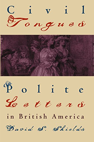 9780807846568: Civil Tongues and Polite Letters in British America (Published by the Omohundro Institute of Early American History and Culture and the University of North Carolina Press)