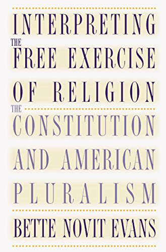 Interpreting the Free Exercise of Religion. The Constitution and American Pluralism.: Evans, Bette ...