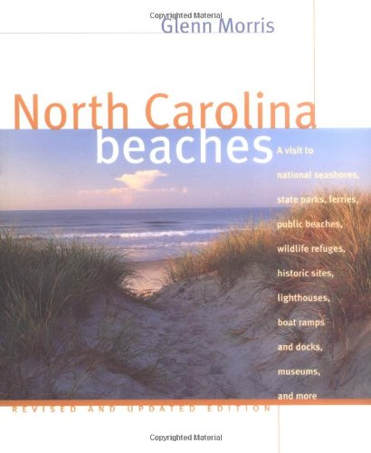 North Carolina Beaches: A Visit to National Seashores, State Parks, Ferries, Public Beaches, ...
