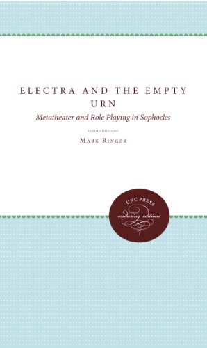 Electra and the Empty Urn: Metatheater and Role Playing in Sophocles (Paperback): Mark Ringer