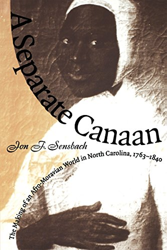 A Separate Canaan: The Making of an Afro-Moravian World in North Carolina, 1763-1840 (Published for...
