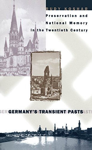 Germanys Transient Pasts Preservation and National Memory in the Twentieth Century: Rudy J. Koshar