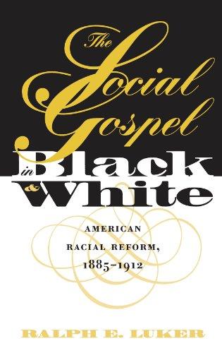 The Social Gospel in Black and White: American Racial Reform, 1885-1912 (Paperback): Ralph E. Luker