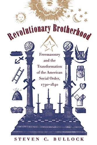 9780807847503: Revolutionary Brotherhood: Freemasonry and the Transformation of the American Social Order, 1730-1840 (Published by the Omohundro Institute of Early ... and the University of North Carolina Press)