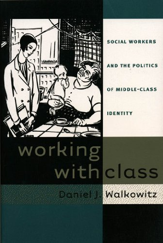 Working with Class: Social Workers and the Politics of Middle-Class Identity (Paperback): Daniel J....