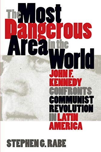 9780807847640: The Most Dangerous Area in the World: John F. Kennedy Confronts Communist Revolution in Latin America