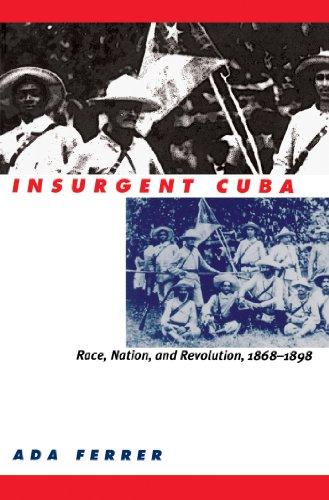 9780807847831: Insurgent Cuba: Race, Nation, and Revolution, 1868-1898