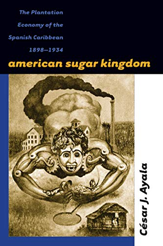 9780807847886: American Sugar Kingdom: The Plantation Economy of the Spanish Caribbean, 1898-1934