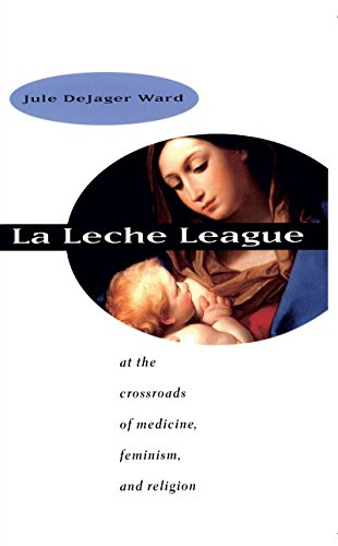 9780807847916: LA Leche League : At the Crossroads of Medicine, Feminism, and Religion