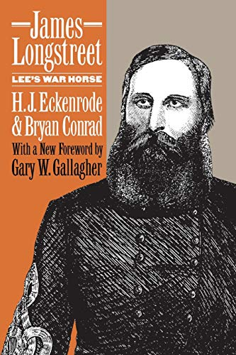 James Longstreet: Lee's War Horse: Eckenrode, H. J.,