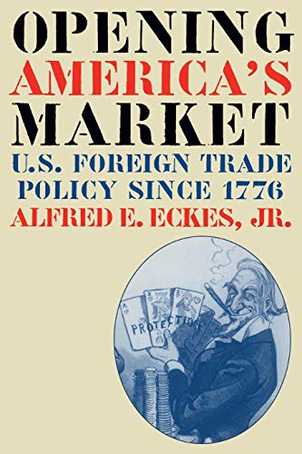 9780807848111: Opening America's Market: U.S. Foreign Trade Policy Since 1776 (Luther Hartwell Hodges Series on Business, Society and the State)