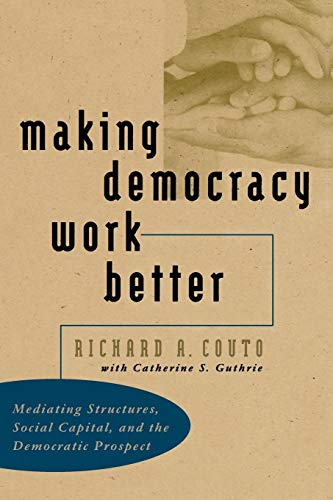 9780807848241: Making Democracy Work Better: Mediating Structures, Social Capital, and the Democratic Prospect