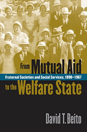 From Mutual Aid to the Welfare State: Fraternal Societies and Social Services, 1890-1967: Beito, ...