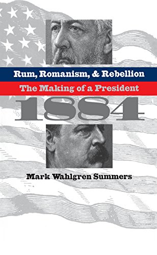 9780807848494: Rum, Romanism, and Rebellion: The Making of a President, 1884