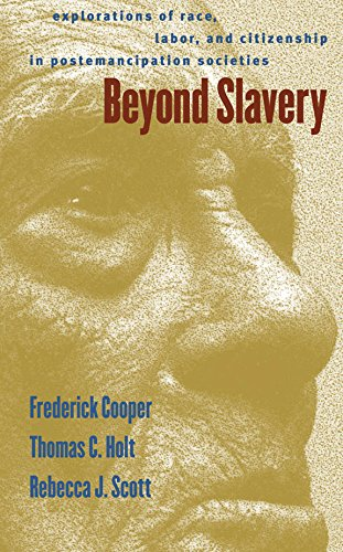 Beyond Slavery: Explorations of Race, Labor, and Citizenship in Postemancipation Societies: Cooper,...