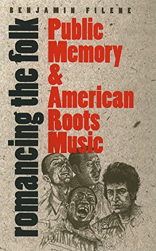 Romancing the Folk: Public Memory and American Roots Music (Paperback): Benjamin Filene
