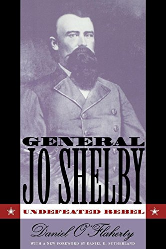 General Jo Shelby: Undefeated Rebel: O'Flaherty, Daniel