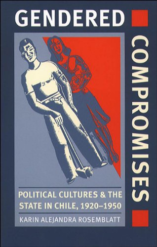 9780807848814: Gendered Compromises: Political Cultures and the State in Chile, 1920-1950