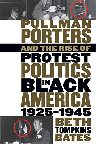 Pullman Porters and the Rise of Protest Politics in Black America, 1925-1945 (The John Hope ...