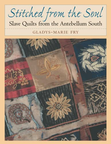 Stitched from the Soul: Slave Quilts from the Antebellum South (Paperback): Gladys-Marie Fry