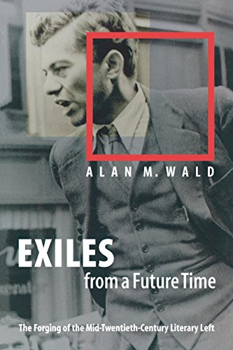 9780807853498: Exiles from a Future Time: The Forging of the Mid-Twentieth-Century Literary Left