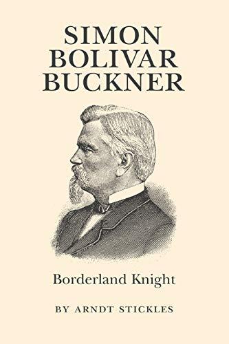 Simon Bolivar Buckner: Borderland Knight: Arndt Stickles